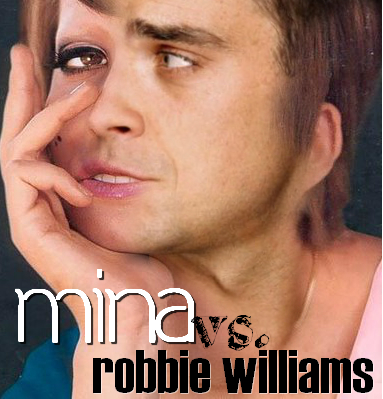Mina vs. Robbie Williams
