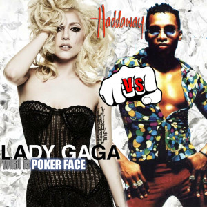 Lady GaGa vs. Haddaway